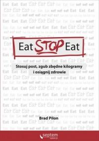 Eat Stop Eat. Stosuj post, zgub zbędne kilogramy i osiągnij zdrowie - okładka książki