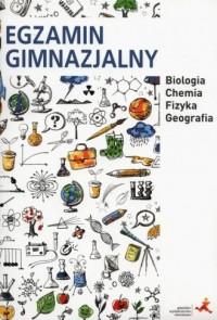 Egzamin gimnazjalny. Biologia. Chemia. Fizyka. Geografia - okładka podręcznika