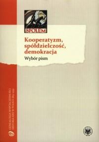 Kooperatyzm, spółdzielczość, demokracja. - okładka książki