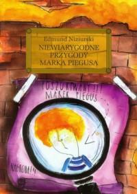 Niewiarygodne przygody Marka Piegusa - okładka książki