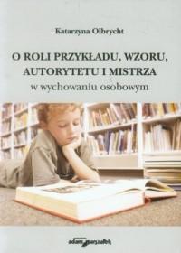 O roli przykładu, wzoru, autorytetu - okładka książki