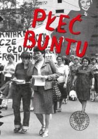 Płeć buntu. Kobiety w oporze społecznym i opozycji w Polsce w latach 1944-1989 na tle porównawczym - okładka książki