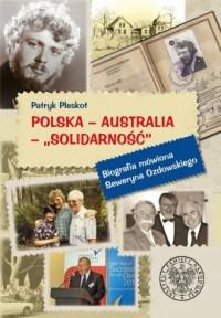 Polska - Australia - Solidarność. Biografia mówiona Seweryna Ozdowskiego - okładka książki