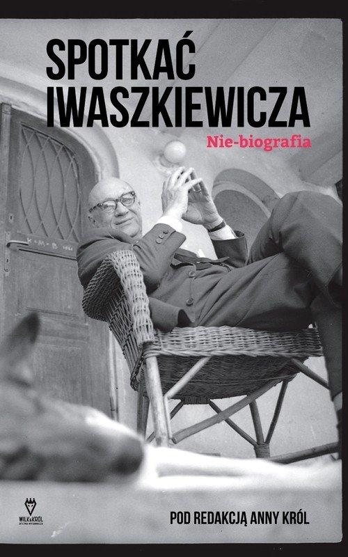 Spotkać Iwaszkiewicza. Nie-biografia - okładka książki