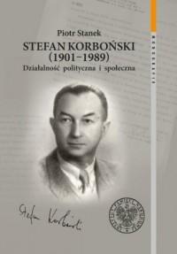 Stefan Korboński (1901-1989). Działalność polityczna i społeczna. Seria: Monografie. Tom 93 - okładka książki