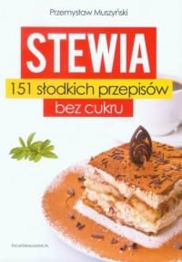 Stewia. 151 słodkich przepisów bez cukru - okładka książki