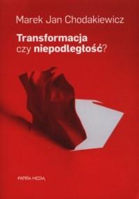 Transformacja czy niepodległość? - okładka książki