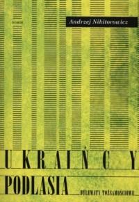 Ukraińcy Podlasia. Dylematy tożsamościowe - okładka książki