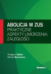 Abolicja w ZUS. Praktyczne aspekty umorzenia zaległości - okładka książki