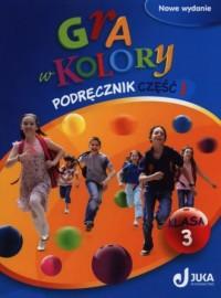 Gra w kolory. Klasa 3. Szkoła podstawowa cz. 1. PAKIET - okładka podręcznika