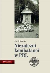 Niezależni kombatanci w PRL - okładka książki