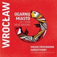 Ogarnij Miasto Wrocław. Miejski przewodnik subiektywny - okładka książki