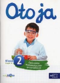 Oto ja. Klasa 2. Szkoła podstawowa. Ćwiczenia matematyczno-przyrodnicze cz. 4 - okładka podręcznika