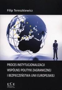 Proces instytucjonalizacji wspólnej polityki zagranicznej i bezpieczeństwa Unii Europejskiej - okładka książki