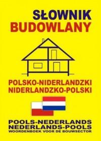 Słownik budowlany polsko-niderlandzki, niderlandzko-polski. Pools-Nederlands, Nederlands-Pools Woordenboek voor de Bouwsector - okładka książki