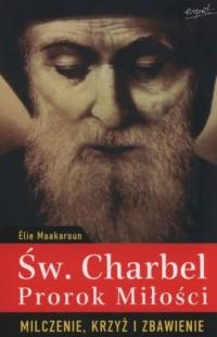 Św. Charbel. Prorok miłości. Milczenie, - okładka książki