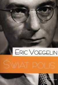 Świat polis - Eric Voegelin - okładka książki