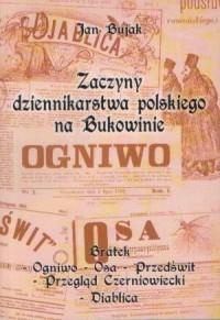 Zaczyny dziennikarstwa polskiego na Bukowinie - okładka książki