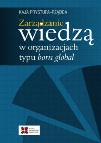 Zarządzanie wiedzą w organizacjach typu born global - okładka książki
