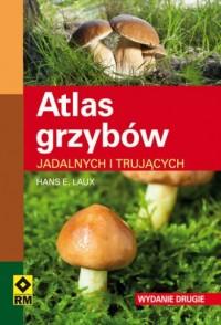 Atlas grzybów jadalnych i trujacych - okładka książki