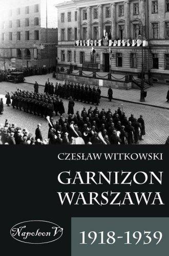 Garnizon Warszawa 1918-1939 - okładka książki