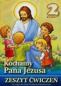 Kochamy Pana Jezusa. Religia. Klasa 2. Szkoła podstawowa. Zeszyt ćwiczeń - okładka podręcznika