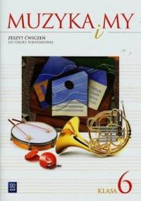 Muzyka i my. Klasa 6. Szkoła podstawowa. Zeszyt ćwiczeń - okładka podręcznika