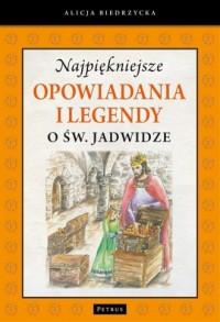 Najpiękniejsze opowiadania i legendy o św. Jadwidze - okładka książki