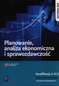 Planowanie, analiza ekonomiczna i sprawozdawczość. Kwalifikacja A.54.3 Podręcznik do nauki zawodu Technik ekonomista - okładka książki