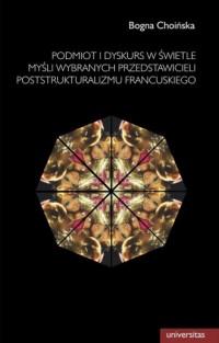 Podmiot i dyskurs w świetle myśli wybranych przedstawicieli poststrukturalizmu francuskiego - okładka książki