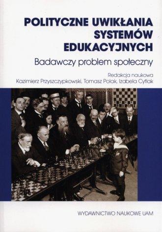 Polityczne uwikłania systemów edukacyjnych. - okładka książki