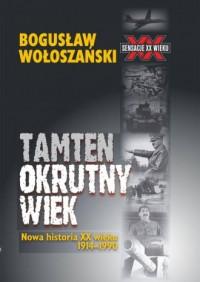 Tamten okrutny wiek. Nowa historia XX wieku 1914-1990 - okładka książki