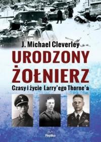 Urodzony żołnierz. Czasy i życie Larrye go Thorna - okładka książki