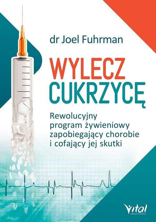 Wylecz cukrzycę. Rewolucyjny program - okładka książki