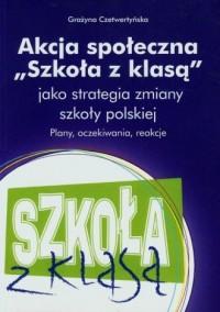 Akcja społeczna Szkoła z klasą jako strategia zmiany szkoły polskiej. Plany, oczekiwania, reakcje - okładka książki