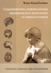 Charakterystyka antropologiczna przedrolniczych społeczności na ziemiach polskich - okładka książki