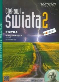 Ciekawi świata 2. Fizyka. Podręcznik cz. 1 Zakres rozszerzony. Szkoła ponadgimnazjalna - okładka podręcznika