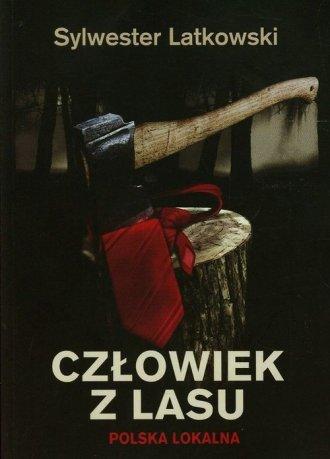 Człowiek z lasu. Polska lokalna - okładka książki
