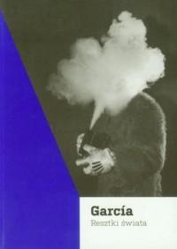Garcia Resztki świata - okładka książki