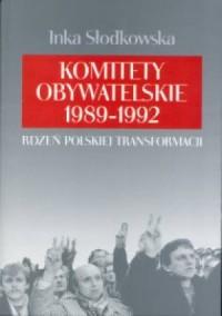 Komitety Obywatelskie 1989-1992. Rdzeń polskiej transformacji - okładka książki