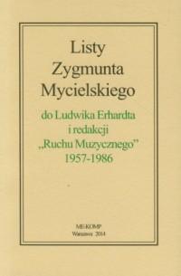 Listy Zygmunta Mycielskiego do Ludwika Erhardta i redakcji Ruchu Muzycznego 1957-1986 - okładka książki