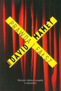 Prawda i fałsz. Herezja i zdrowy rozsądek w aktorstwie - okładka książki