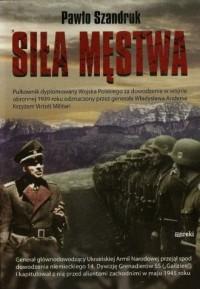 Siła męstwa - Pawło Szandruk - okładka książki