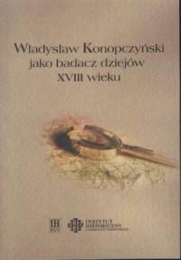 Władysław Konopczyński jako badacz dziejów XVIII wieku - okładka książki