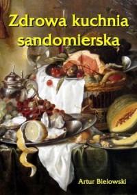 Zdrowa kuchnia sandomierska - Artur Bielowski - okładka książki
