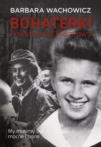 Bohaterki Powstańczej Warszawy. - okładka książki