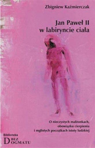 Jan Paweł II w labiryncie ciała - okładka książki