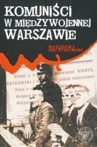 Komuniści w międzywojennej Warszawie. Warszawa Niepokonana. Tom 8 - okładka książki