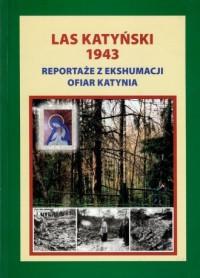 Las Katyński 1943. Reportaże z ekshumacji ofiar Katynia - okładka książki