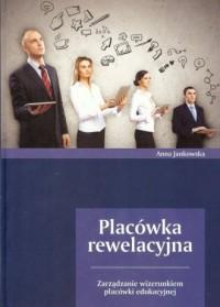 Placówka rewelacyjna. Zarządzanie wizerunkiem placówki edukacyjnej - okładka książki
